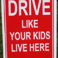 """""""Drive Like Your Kids Live Here"""" – What a Great Idea"""